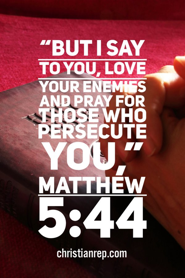 Pray for your enemies Matthew 5.44