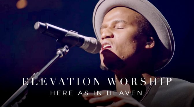 Here As In Heaven – Elevation Worship