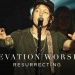 Resurrecting – Elevation Worship