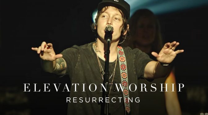 Resurrecting – Elevation Worship