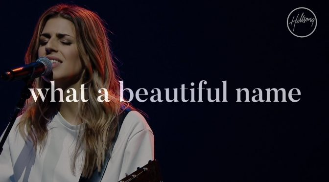 What A Beautiful Name It Is – Hillsong Worship