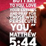 Pray for your enemies Matthew 5.44
