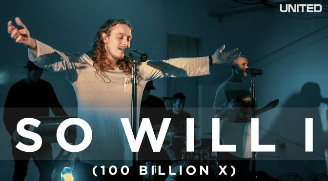 So Will I (100 Billion X) – Hillsong United