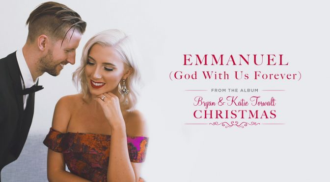 Emmanuel (God With Us Forever) – Bryan & Katie Torwalt