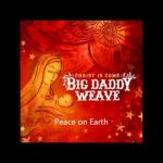 Peace On Earth - Big Daddy Weave