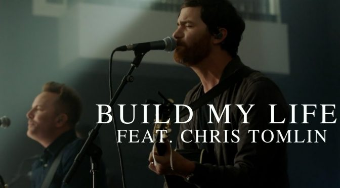 Build my life – Pat barrett, chris tomlin